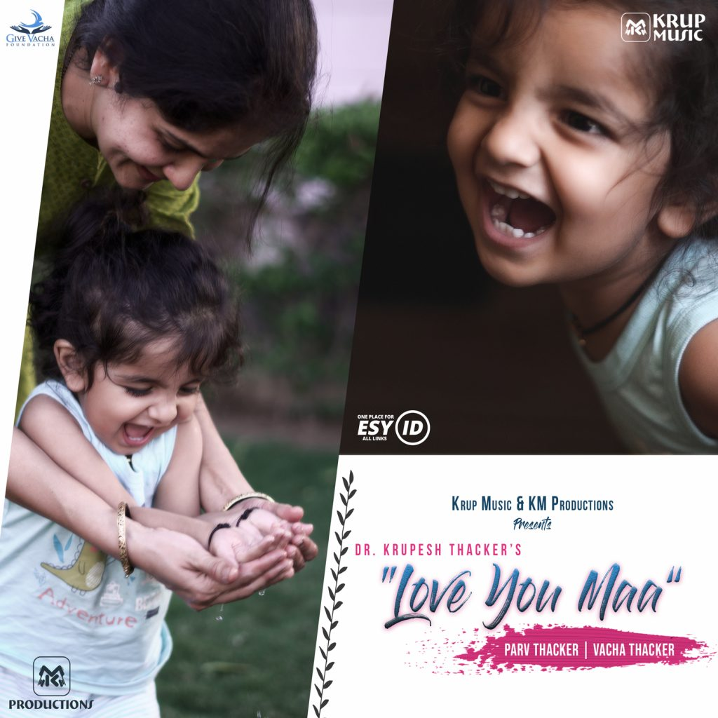 """Love You Maa"" is a Hindi song by Parv Thacker, Vacha Thacker & Dr. Krupesh Thacker. The song is released by Krup Music Record Label. NGO partner is Give Vacha Foundation."